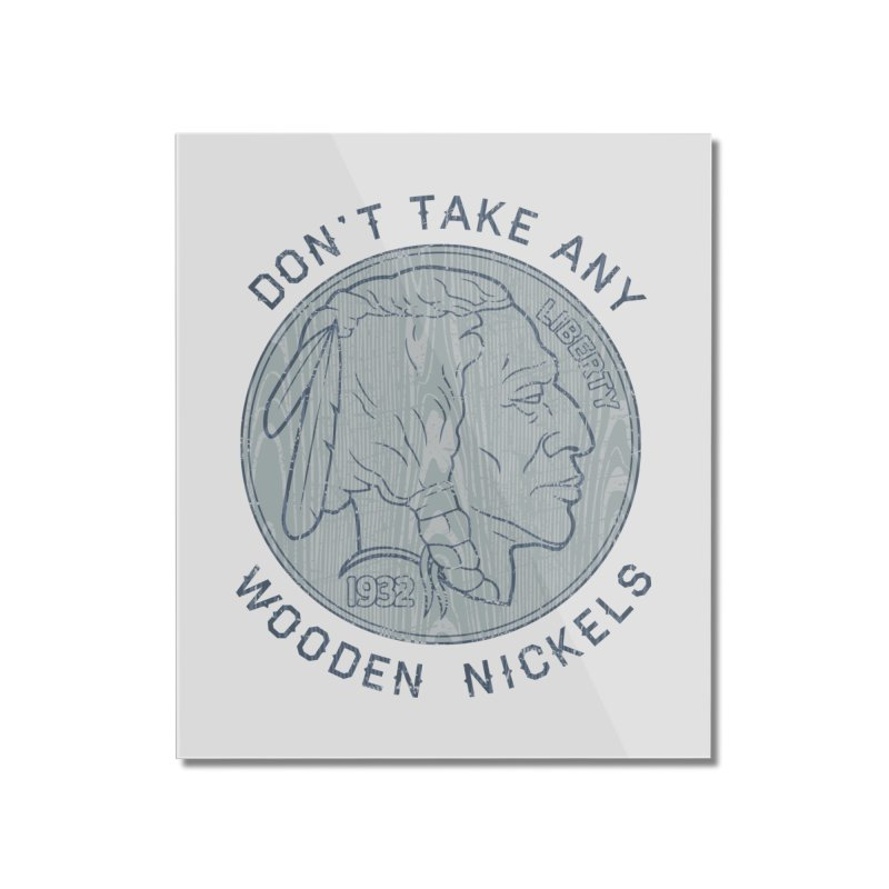 Wooden Nickels Home Mounted Acrylic Print by Tom Burns