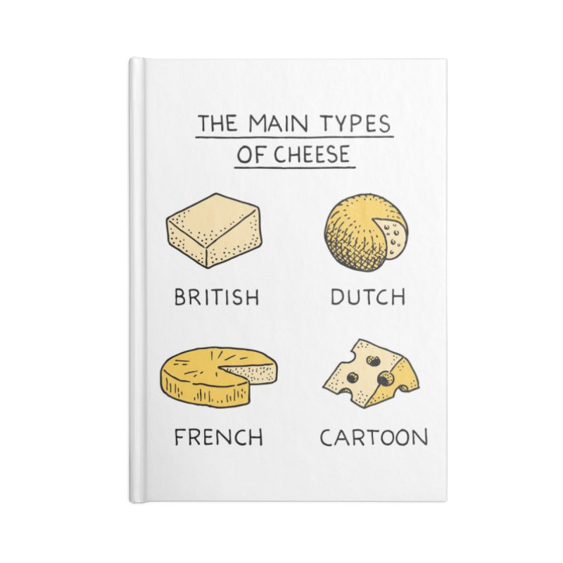 The Main Types of Cheese Accessories Blank Journal Notebook by Tom Chitty merch, yo.