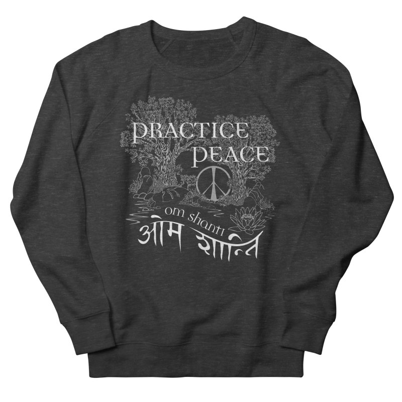 Practice Peace Women's French Terry Sweatshirt by tomcornish's Artist Shop