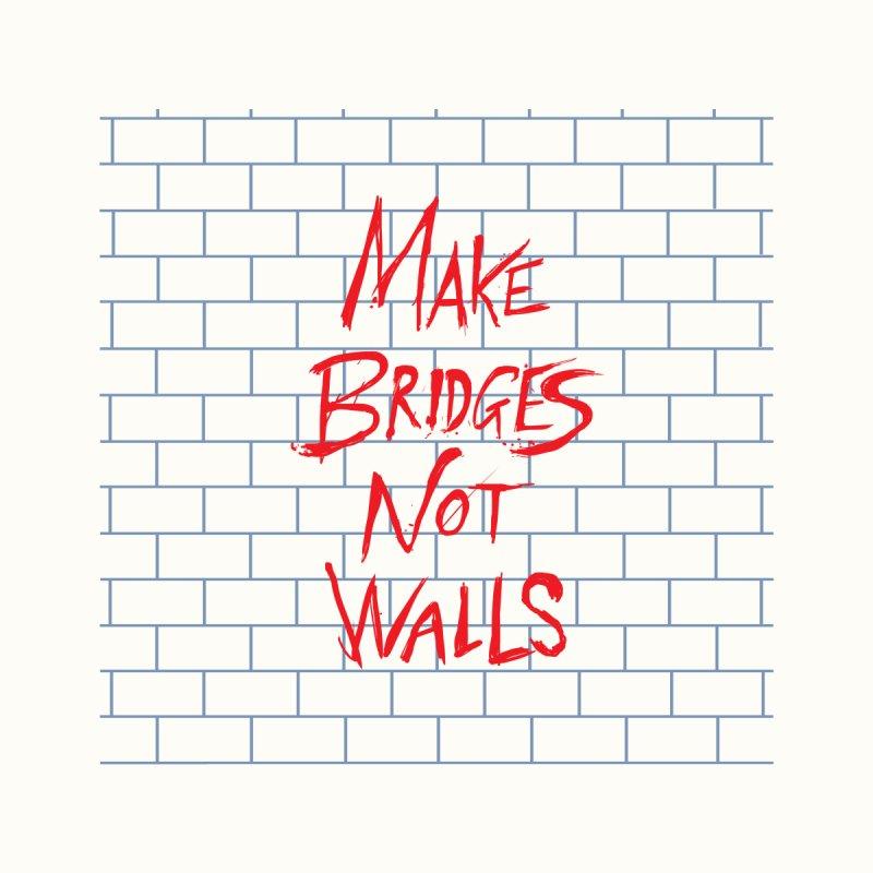 Make Bridges Not Walls by Thomas Orrow