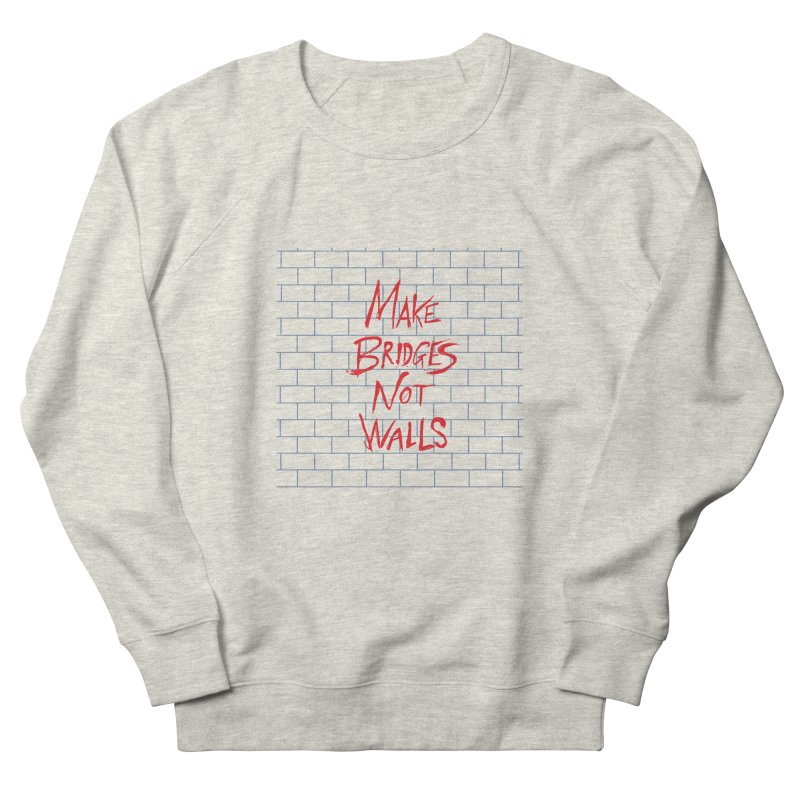 Make Bridges Not Walls Women's French Terry Sweatshirt by Thomas Orrow