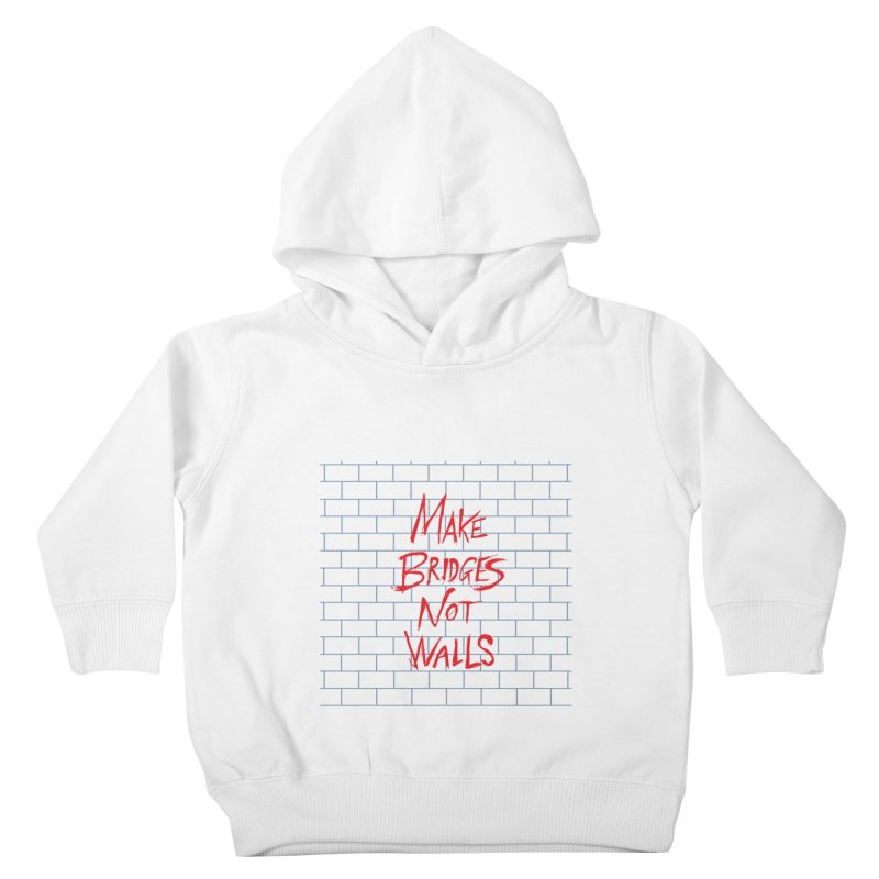 Make Bridges Not Walls Kids Toddler Pullover Hoody by Thomas Orrow