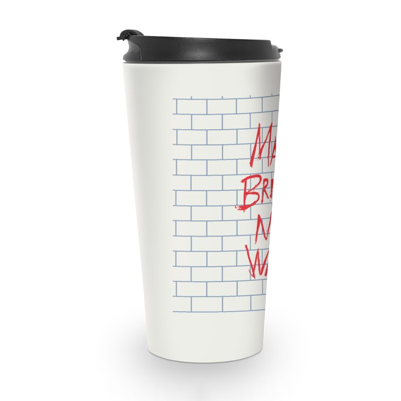 Make Bridges Not Walls Accessories Travel Mug by Thomas Orrow