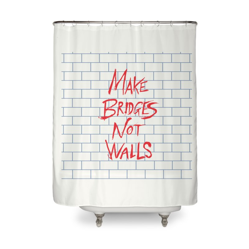 Make Bridges Not Walls Home Shower Curtain by Thomas Orrow