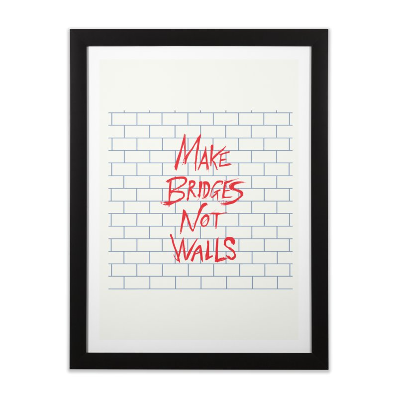 Make Bridges Not Walls Home Framed Fine Art Print by Thomas Orrow