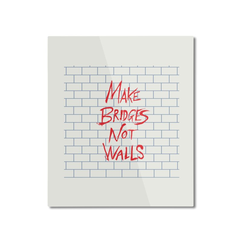 Make Bridges Not Walls Home Mounted Aluminum Print by Thomas Orrow