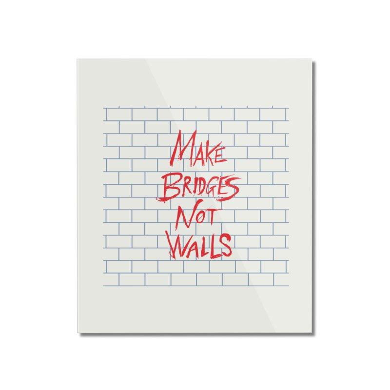 Make Bridges Not Walls Home Mounted Acrylic Print by Thomas Orrow