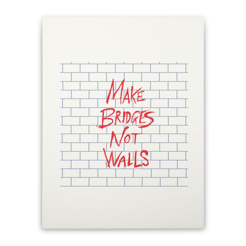 Make Bridges Not Walls Home Stretched Canvas by Thomas Orrow