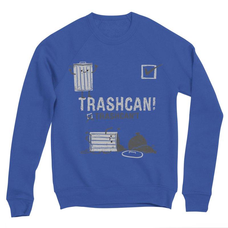 Trashcan! Trashcan't Men's Sponge Fleece Sweatshirt by Thomas Orrow
