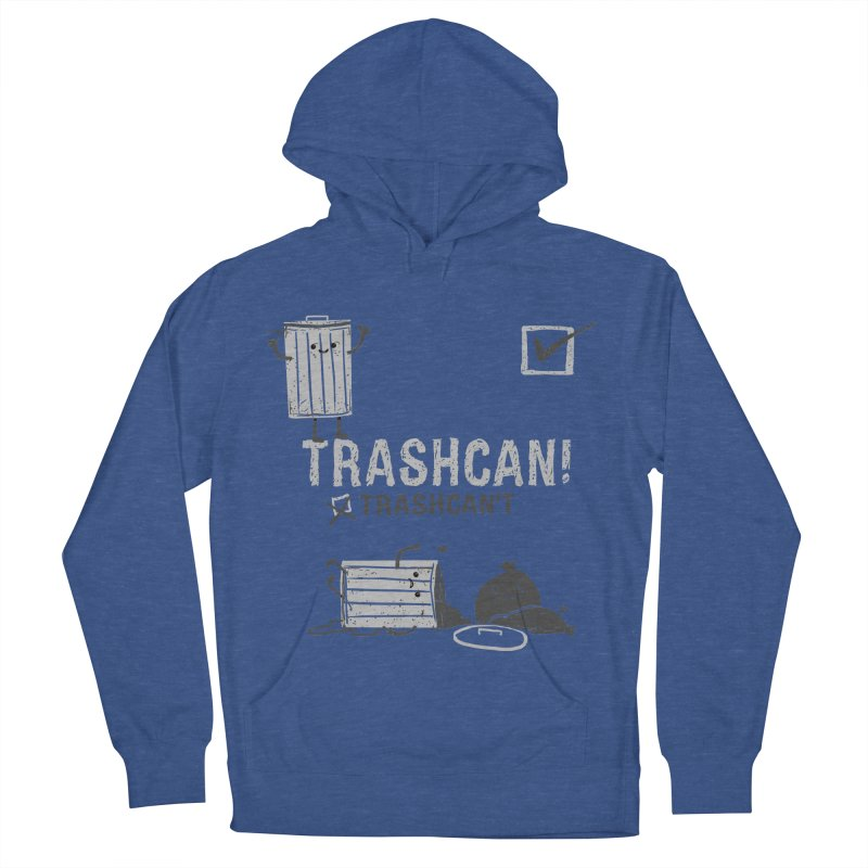 Trashcan! Trashcan't Men's French Terry Pullover Hoody by Thomas Orrow