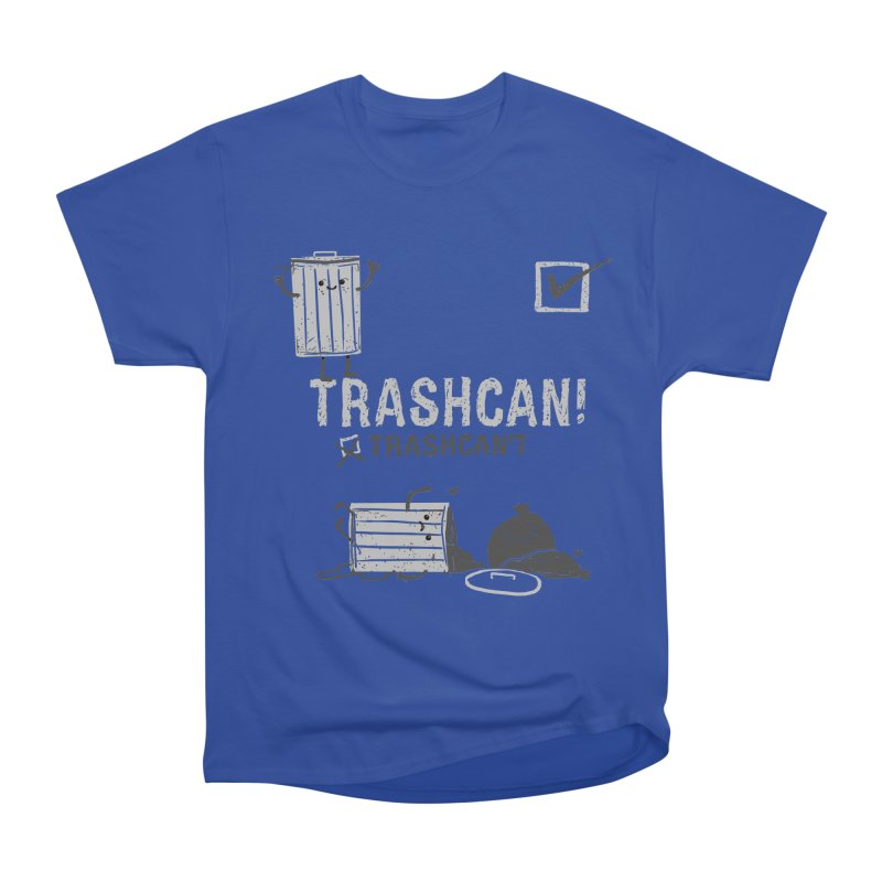 Trashcan! Trashcan't Women's Heavyweight Unisex T-Shirt by Thomas Orrow