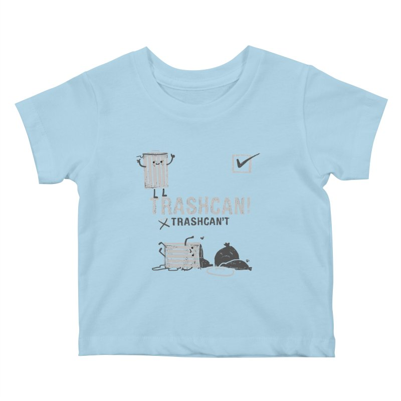 Trashcan! Trashcan't Kids Baby T-Shirt by Thomas Orrow