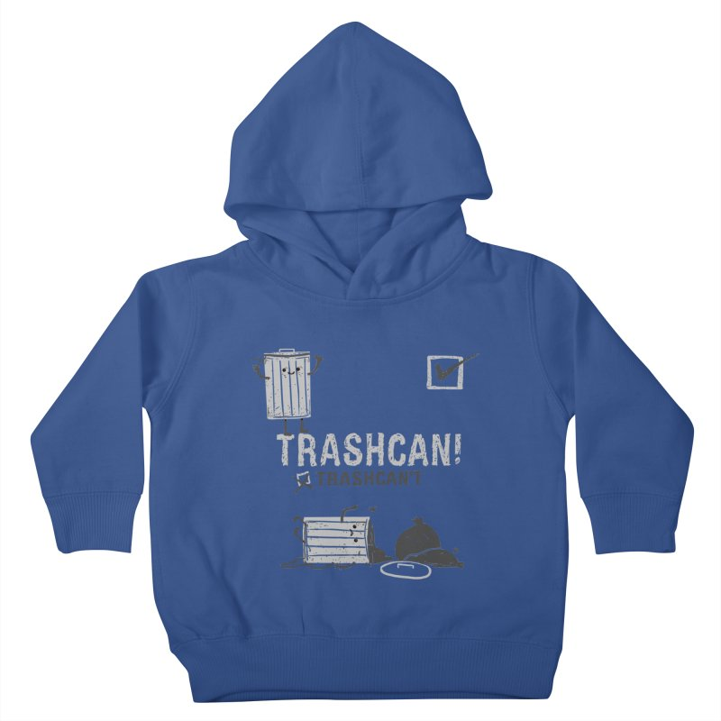 Trashcan! Trashcan't Kids Toddler Pullover Hoody by Thomas Orrow