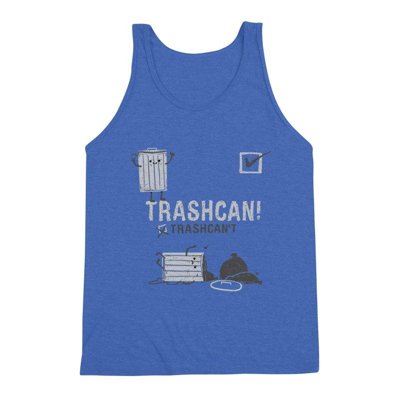 Trashcan! Trashcan't Men's Triblend Tank by Thomas Orrow