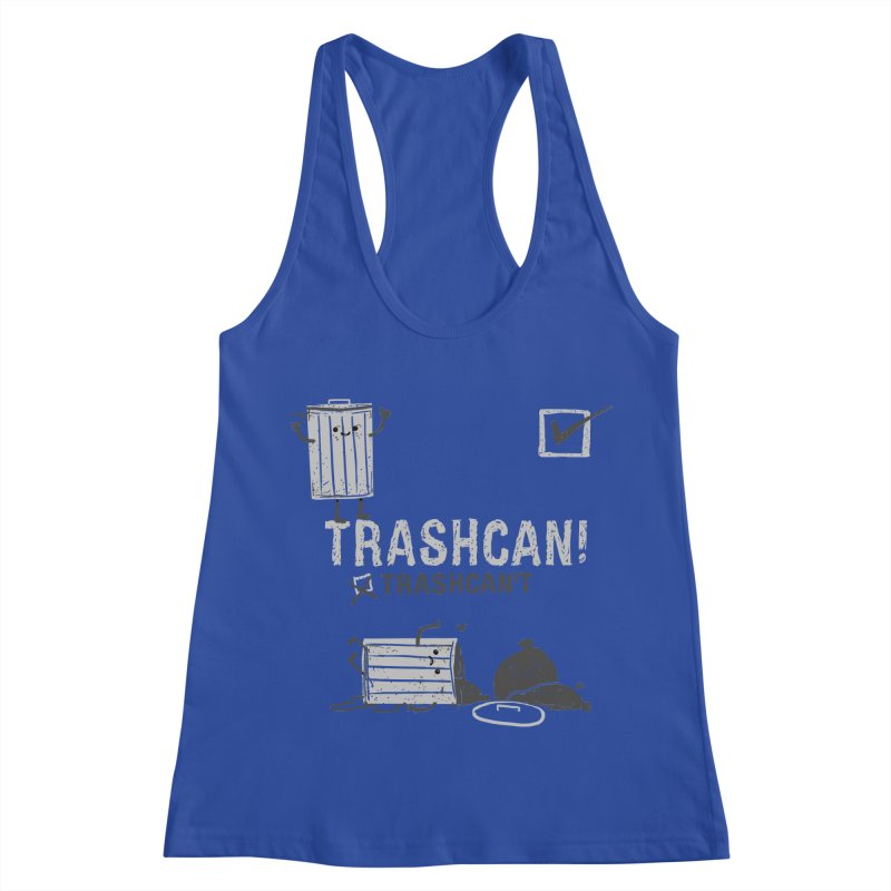 Trashcan! Trashcan't Women's Racerback Tank by Thomas Orrow
