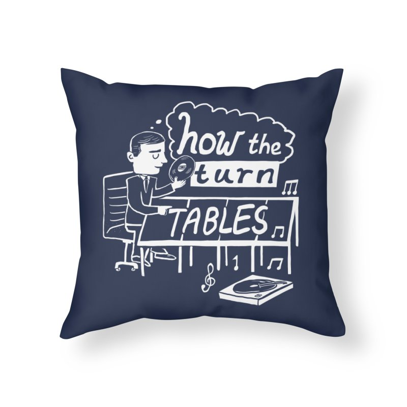 How the turn tables Home Throw Pillow by Thomas Orrow