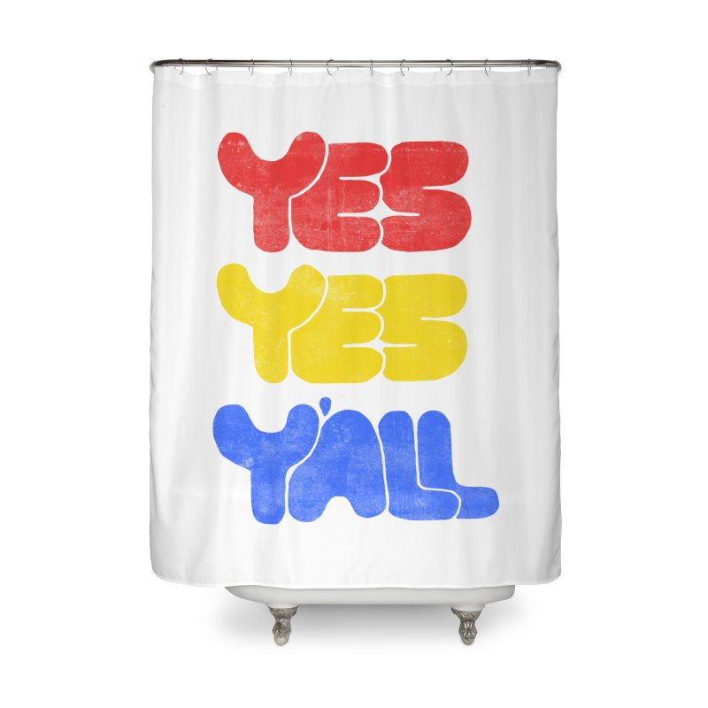 Yes Yes Y'all Home Shower Curtain by tonteau's Artist Shop