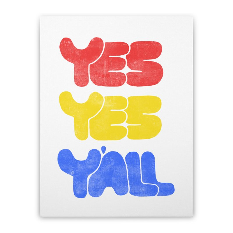 Yes Yes Y'all Home Stretched Canvas by tonteau's Artist Shop