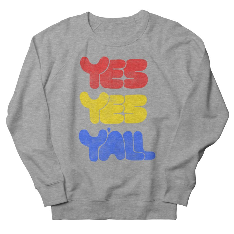 Yes Yes Y'all Women's French Terry Sweatshirt by tonteau's Artist Shop