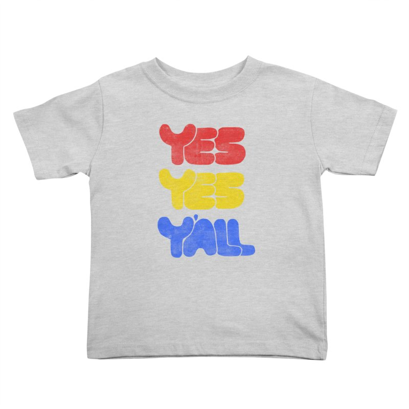 Yes Yes Y'all Kids Toddler T-Shirt by tonteau's Artist Shop