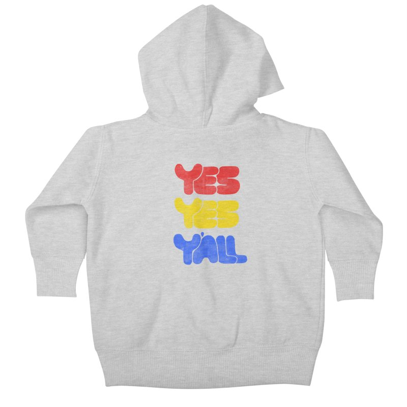 Yes Yes Y'all Kids Baby Zip-Up Hoody by tonteau's Artist Shop