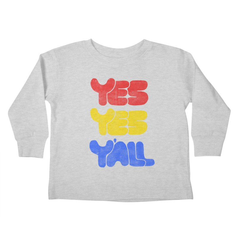 Yes Yes Y'all Kids Toddler Longsleeve T-Shirt by tonteau's Artist Shop