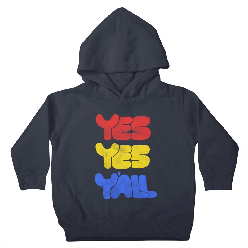 Yes Yes Y'all Kids Toddler Pullover Hoody by tonteau's Artist Shop