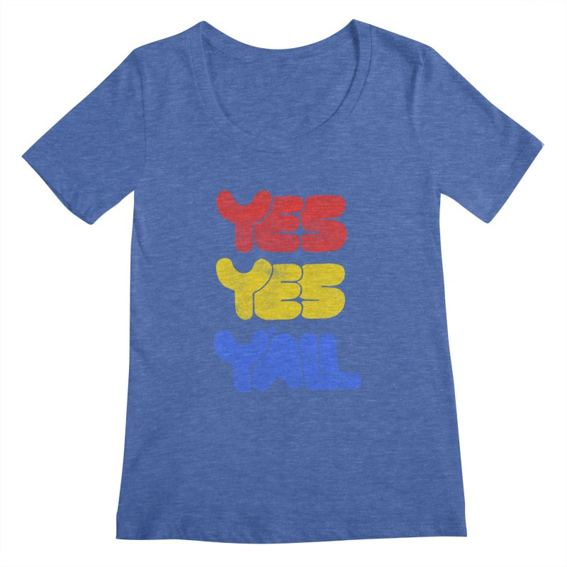 Yes Yes Y'all Women's Regular Scoop Neck by tonteau's Artist Shop