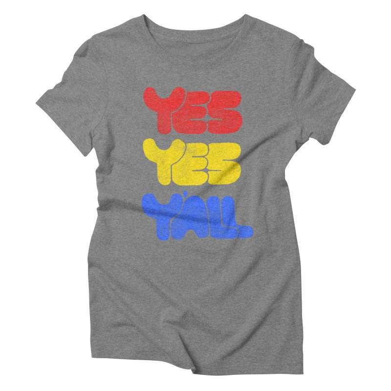 Yes Yes Y'all Women's Triblend T-Shirt by tonteau's Artist Shop
