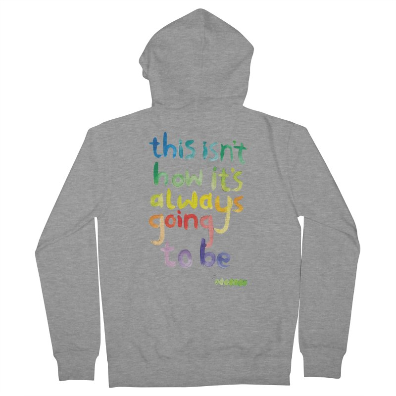 This isn't how it's always going to be Women's Zip-Up Hoody by tonteau's Artist Shop