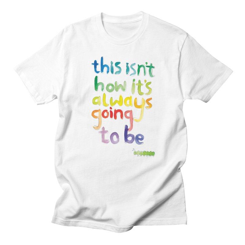 This isn't how it's always going to be Men's T-Shirt by tonteau's Artist Shop
