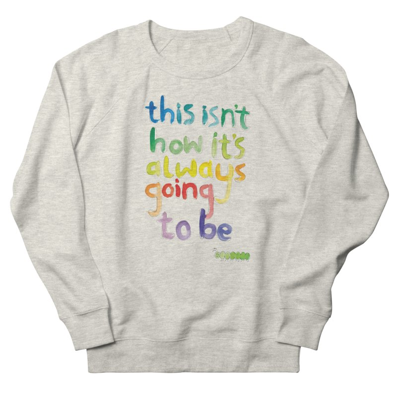 This isn't how it's always going to be Women's Sweatshirt by tonteau's Artist Shop