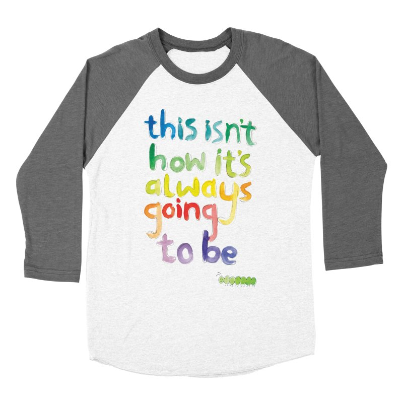 This isn't how it's always going to be Women's Longsleeve T-Shirt by tonteau's Artist Shop