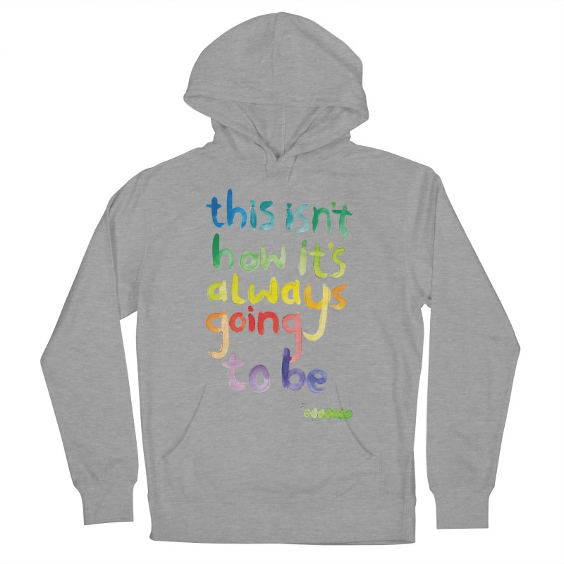 This isn't how it's always going to be Women's French Terry Pullover Hoody by tonteau's Artist Shop