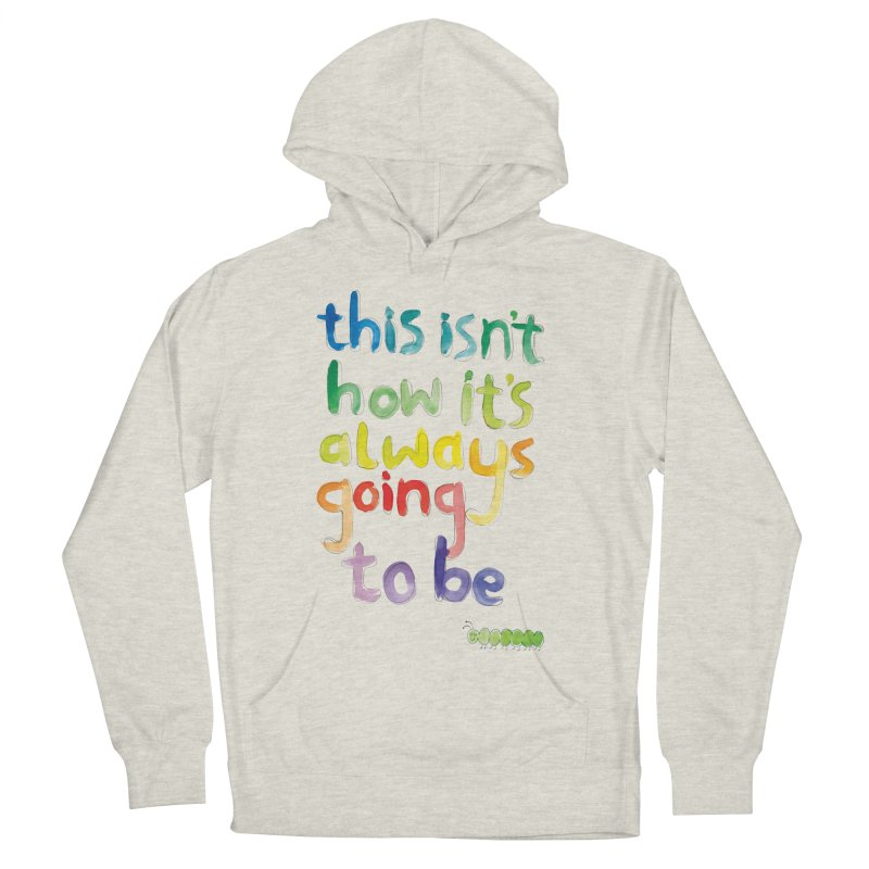 This isn't how it's always going to be Women's Pullover Hoody by tonteau's Artist Shop