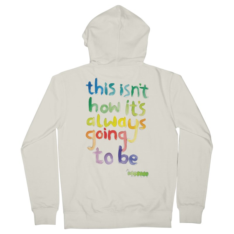 This isn't how it's always going to be Men's Zip-Up Hoody by tonteau's Artist Shop