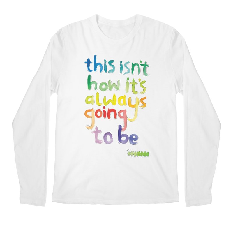 This isn't how it's always going to be Men's Regular Longsleeve T-Shirt by tonteau's Artist Shop