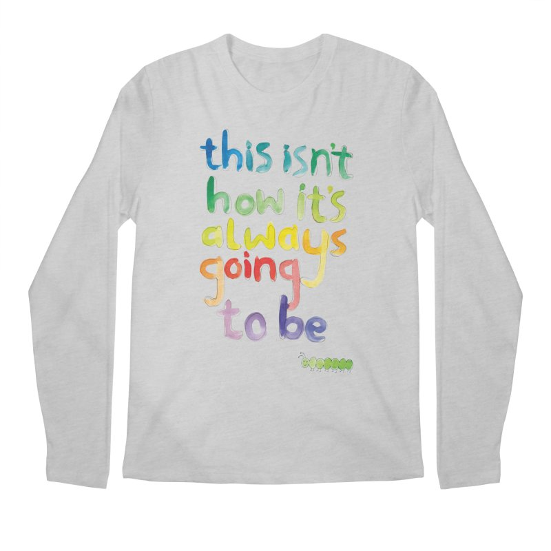This isn't how it's always going to be Men's Longsleeve T-Shirt by tonteau's Artist Shop