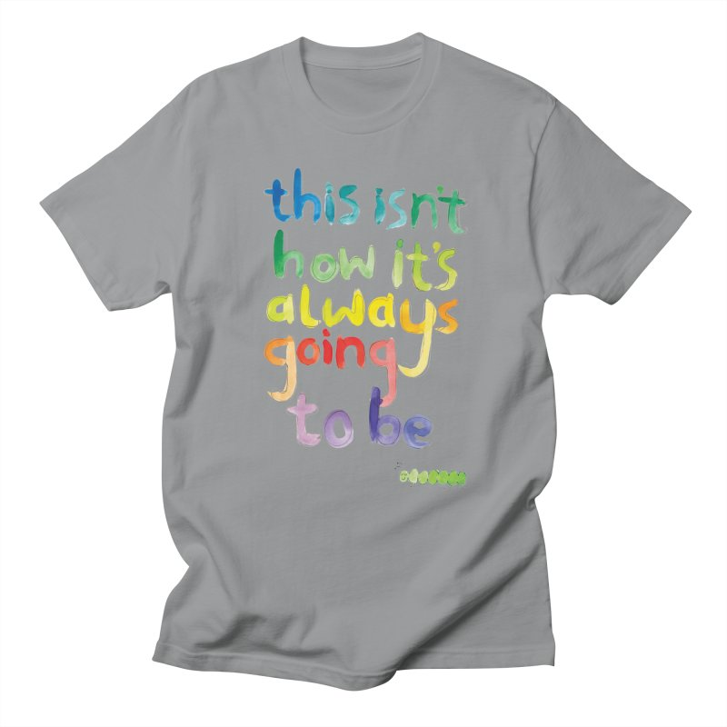 This isn't how it's always going to be Men's T-Shirt by tonteau's Artist Shop