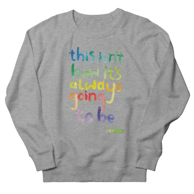 This isn't how it's always going to be Men's Sweatshirt by tonteau's Artist Shop