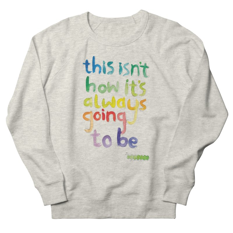 This isn't how it's always going to be Men's French Terry Sweatshirt by tonteau's Artist Shop