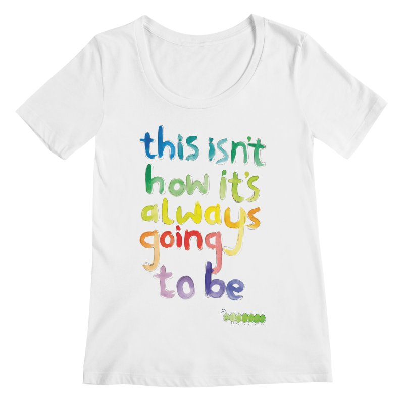 This isn't how it's always going to be Women's Scoopneck by tonteau's Artist Shop