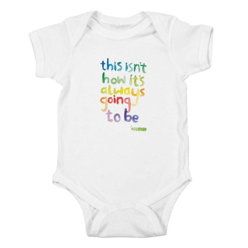 This isn't how it's always going to be Kids Baby Bodysuit by tonteau's Artist Shop