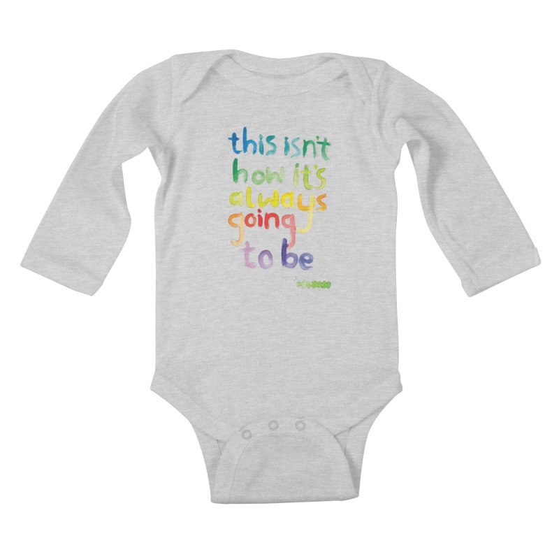 This isn't how it's always going to be Kids Baby Longsleeve Bodysuit by tonteau's Artist Shop