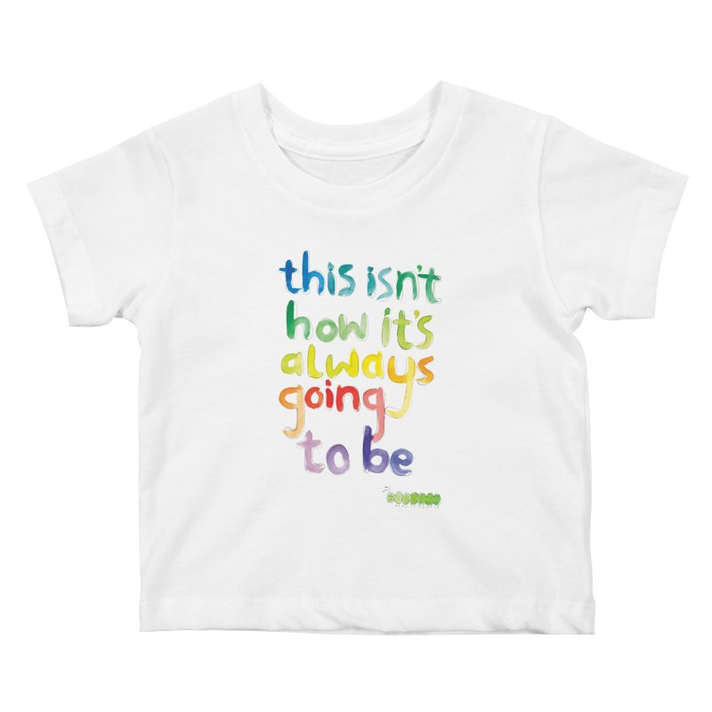 This isn't how it's always going to be Kids Baby T-Shirt by tonteau's Artist Shop