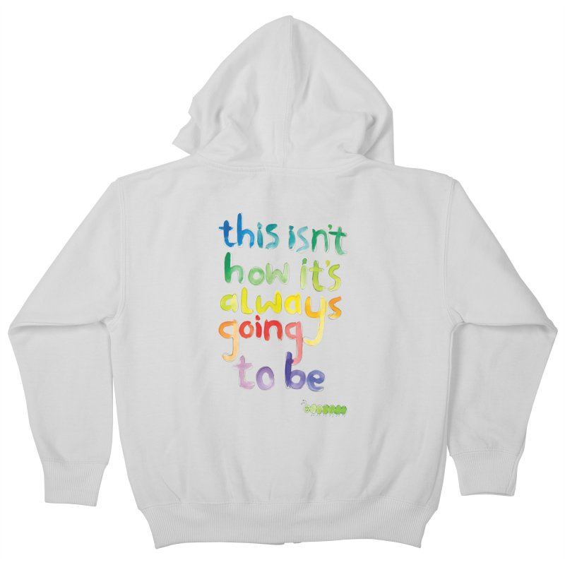This isn't how it's always going to be Kids Zip-Up Hoody by tonteau's Artist Shop