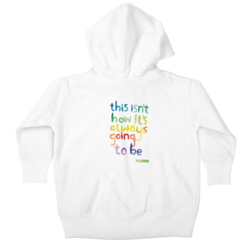 This isn't how it's always going to be Kids Baby Zip-Up Hoody by tonteau's Artist Shop