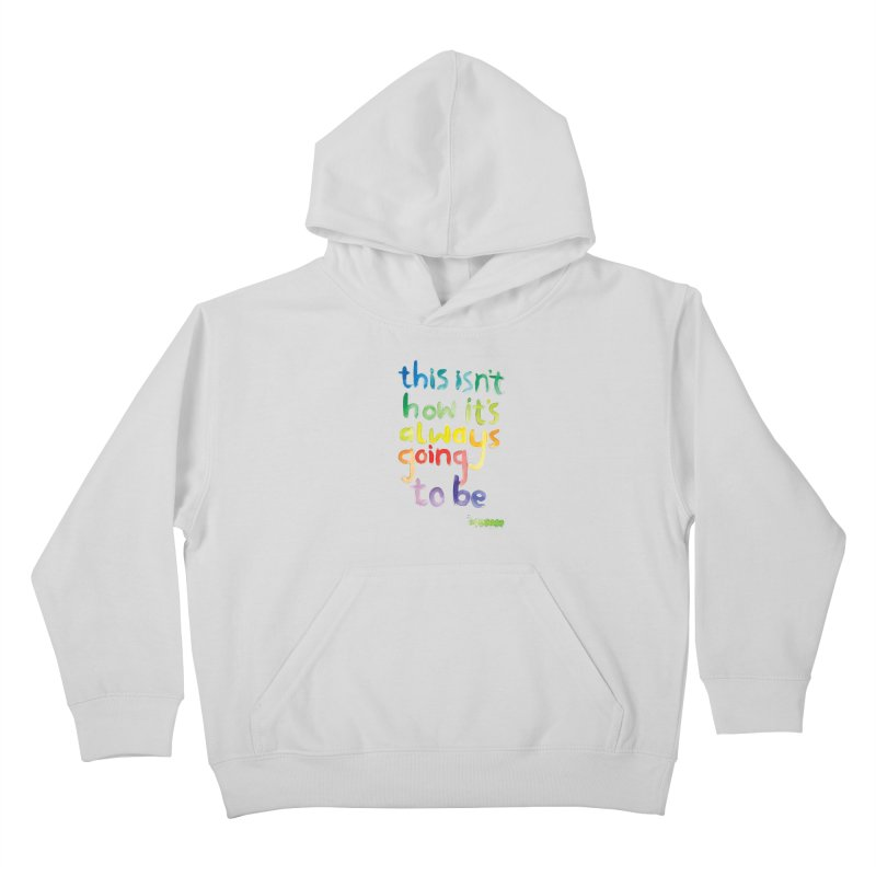 This isn't how it's always going to be Kids Pullover Hoody by tonteau's Artist Shop