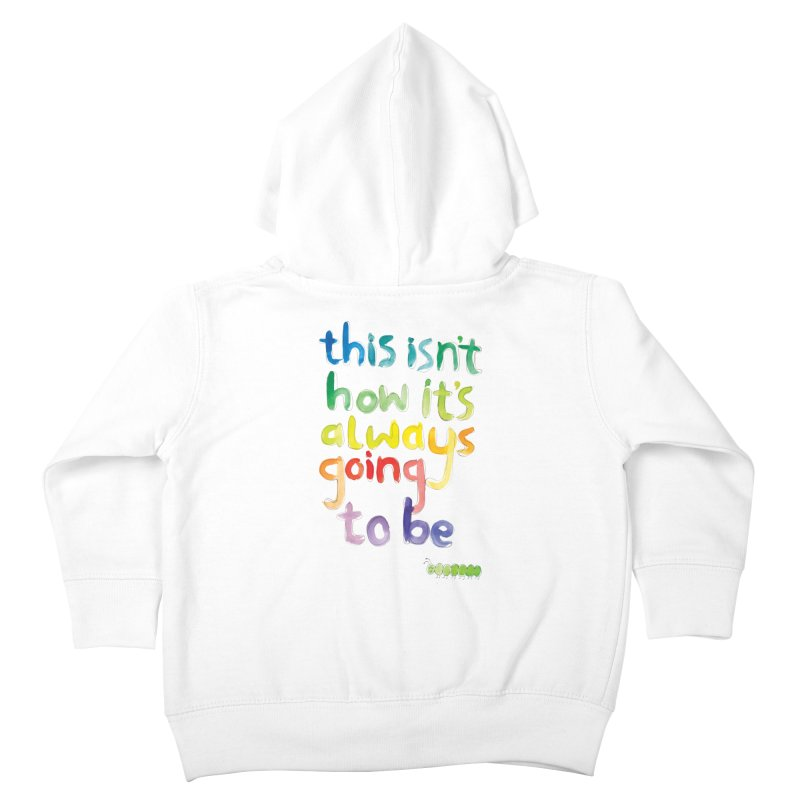 This isn't how it's always going to be Kids Toddler Zip-Up Hoody by tonteau's Artist Shop