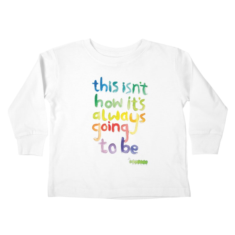 This isn't how it's always going to be Kids Toddler Longsleeve T-Shirt by tonteau's Artist Shop